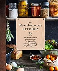 The New Homemade Kitchen: 250 Recipes & Ideas for Reinventing the Art of Preserving, Canning, Fermen