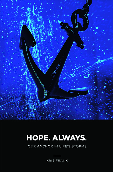 Hope. Always: Our Anchor in Life?s Storms