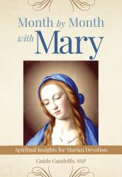Month by Month with Mary: Spiritual Insights for Marian Devotion