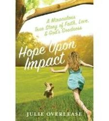 Hope Upon Impact: A Miraculous, True Story of Faith, Love, and God's Goodness