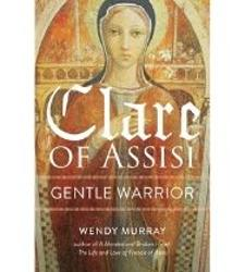 Clare of Assisi: Gentle Warrior