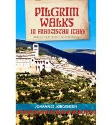 Pilgrim Walks in Franciscan Italy: And other selected writings