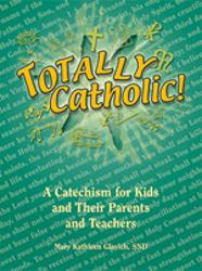 Totally Catholic!: A Catechism for Kids and Their Parents and Teachers