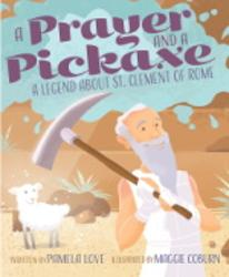 A Prayer and a Pickaxe: A Legend about Saint Clement of Rome